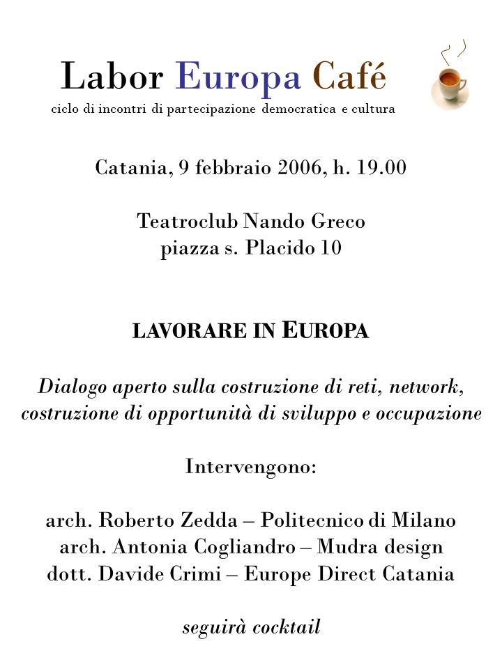 Catania, 9 febbraio 2006, h. 19.00 Teatroclub Nando Greco piazza s. Placido 10 LAVORARE IN E UROPA Dialogo aperto sulla costruzione di reti, network,