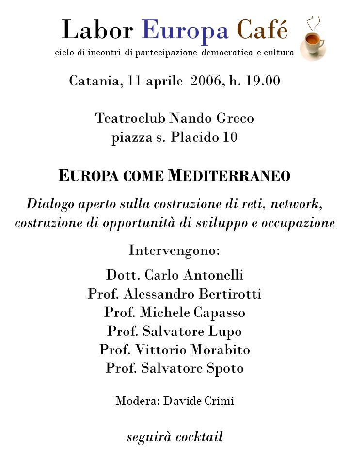 Catania, 11 aprile 2006, h. 19.00 Teatroclub Nando Greco piazza s. Placido 10 E UROPA COME M EDITERRANEO Dialogo aperto sulla costruzione di reti, net