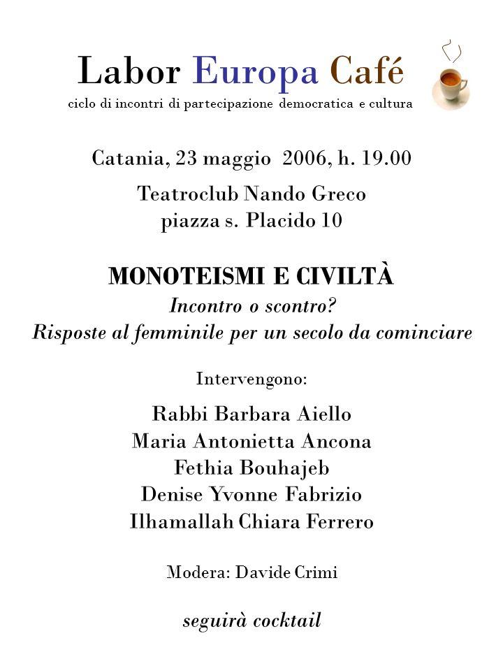 Catania, 23 maggio 2006, h. 19.00 Teatroclub Nando Greco piazza s. Placido 10 MONOTEISMI E CIVILTÀ Incontro o scontro? Risposte al femminile per un se