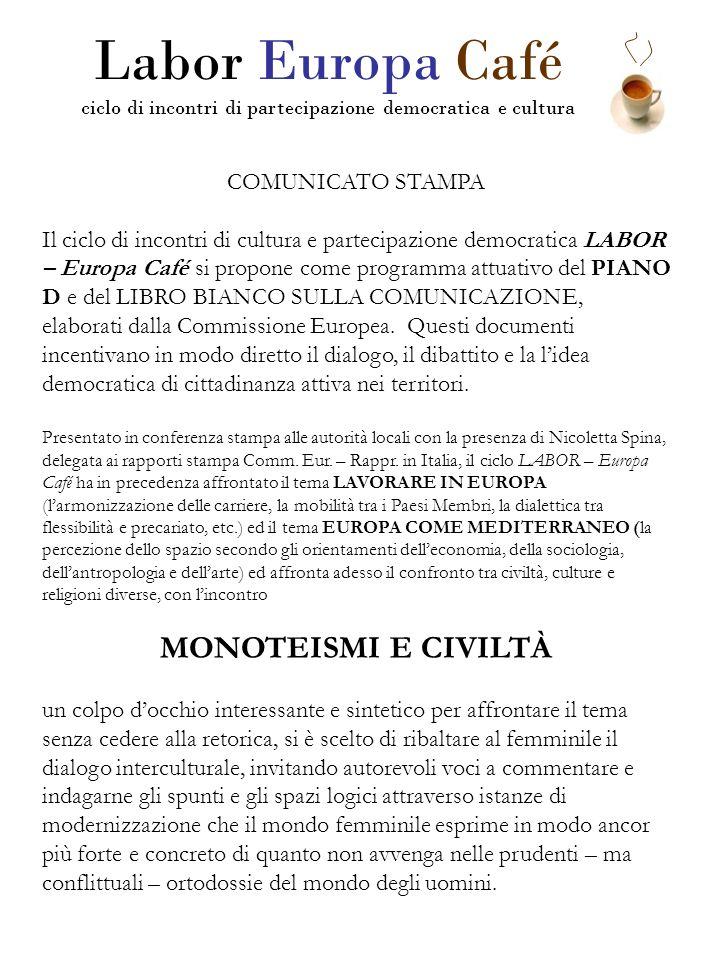 COMUNICATO STAMPA Il ciclo di incontri di cultura e partecipazione democratica LABOR – Europa Café si propone come programma attuativo del PIANO D e del LIBRO BIANCO SULLA COMUNICAZIONE, elaborati dalla Commissione Europea.