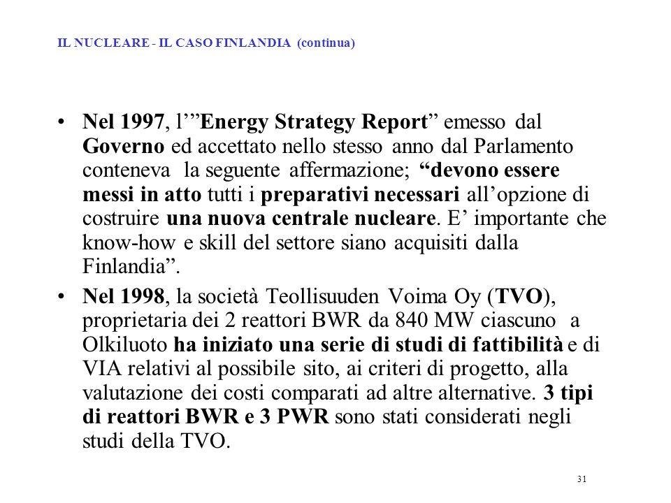 31 Nel 1997, lEnergy Strategy Report emesso dal Governo ed accettato nello stesso anno dal Parlamento conteneva la seguente affermazione; devono essere messi in atto tutti i preparativi necessari allopzione di costruire una nuova centrale nucleare.