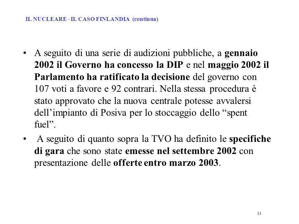 33 A seguito di una serie di audizioni pubbliche, a gennaio 2002 il Governo ha concesso la DIP e nel maggio 2002 il Parlamento ha ratificato la decisione del governo con 107 voti a favore e 92 contrari.