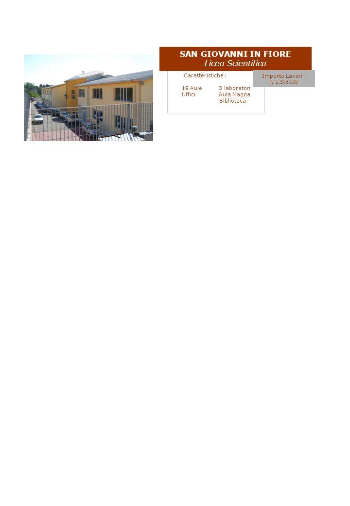Caratteristiche : 19 Aule 3 laboratori UfficiAula Magna Biblioteca SAN GIOVANNI IN FIORE Liceo Scientifico Importo Lavori : 1.806.000