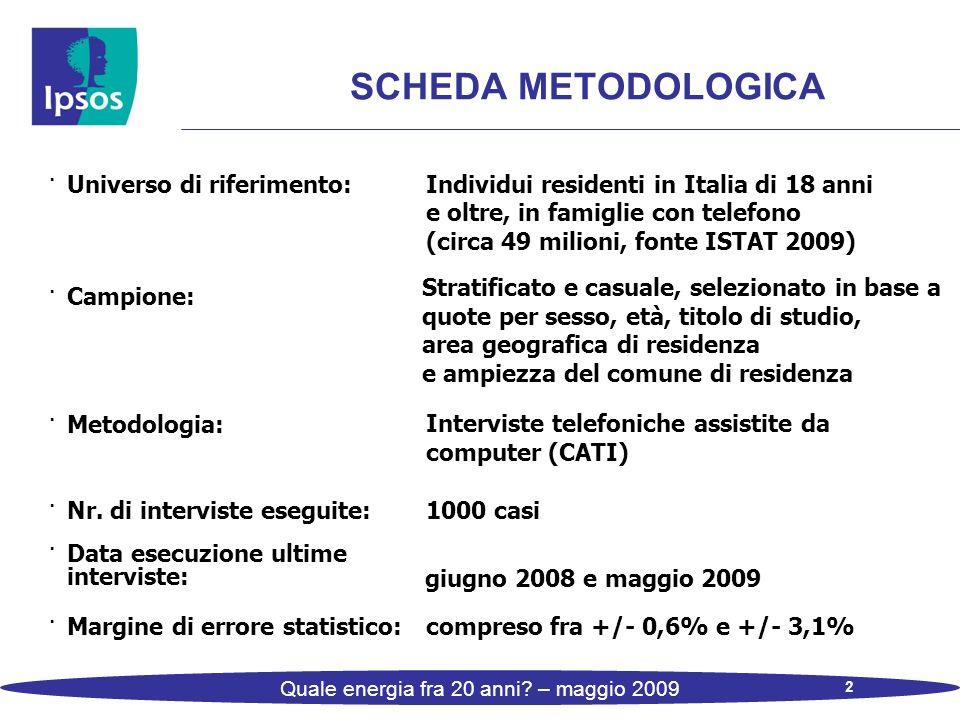 2 Quale energia fra 20 anni? – maggio 2009 SCHEDA METODOLOGICA · Universo di riferimento: Individui residenti in Italia di 18 anni e oltre, in famigli