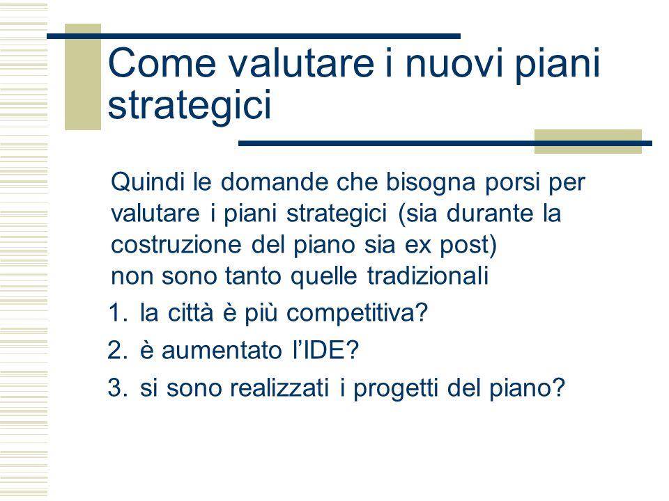 Come valutare i nuovi piani strategici Quindi le domande che bisogna porsi per valutare i piani strategici (sia durante la costruzione del piano sia ex post) non sono tanto quelle tradizionali 1.