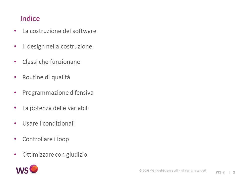 © 2008 WS (WebScience srl) – All rights reserved Cosa è la costruzione del software WS © | 3