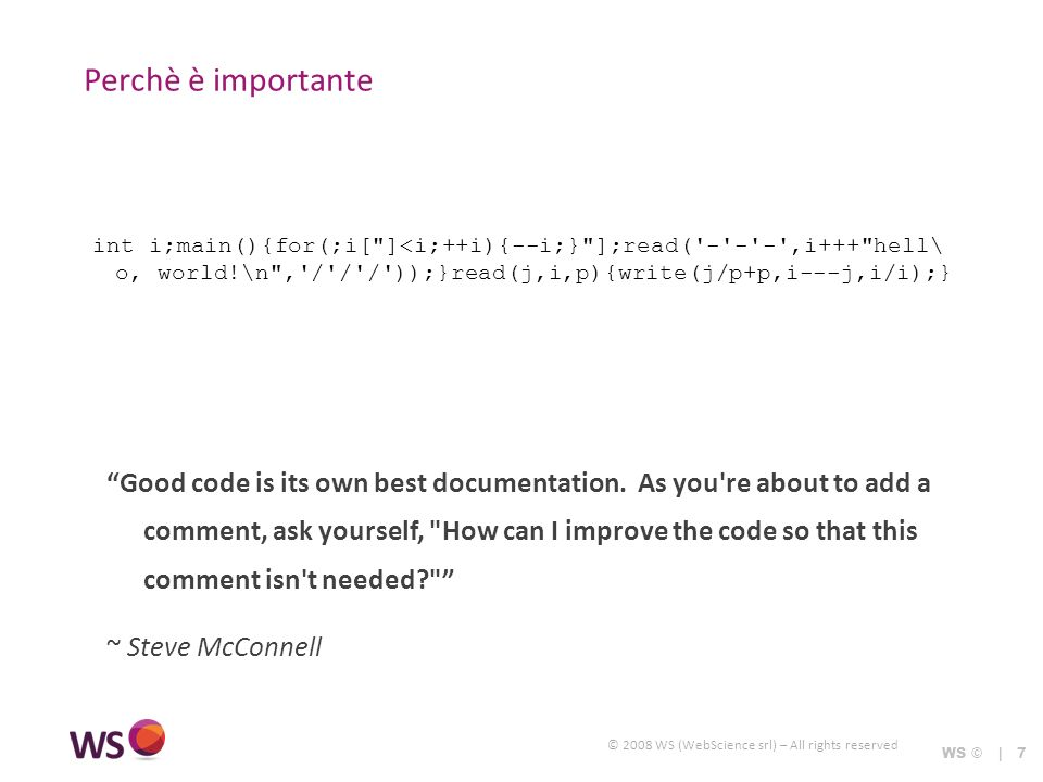 © 2008 WS (WebScience srl) – All rights reserved Perchè è importante Good code is its own best documentation.