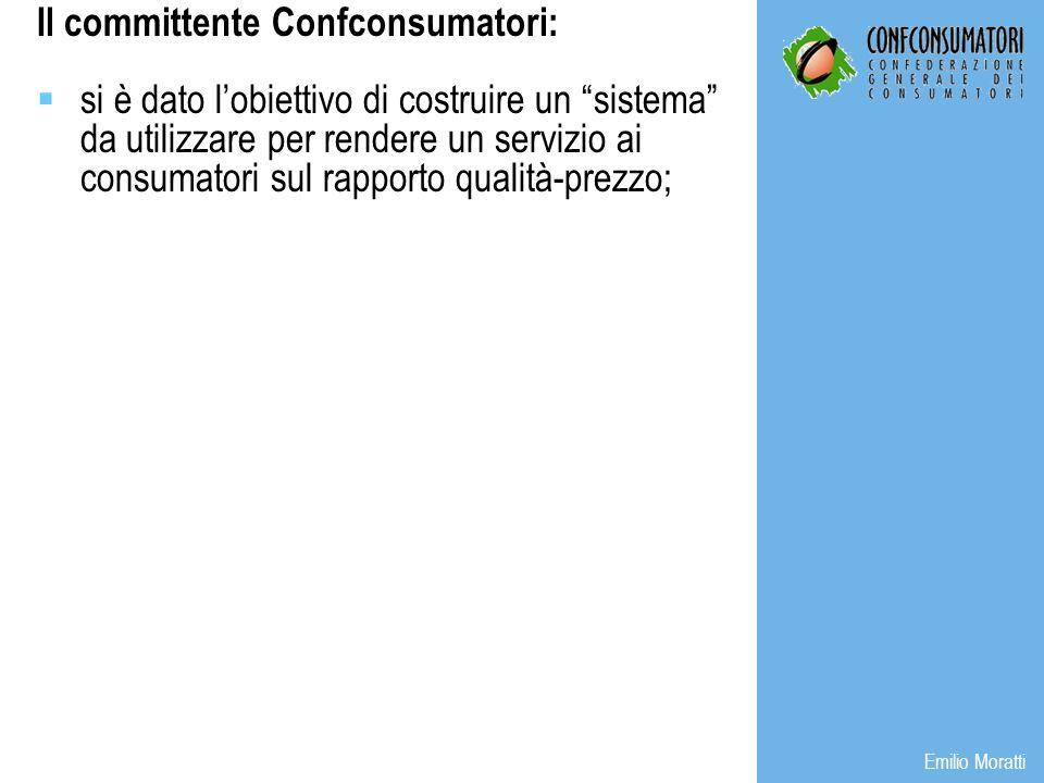 Emilio Moratti Il committente Confconsumatori: si è dato lobiettivo di costruire un sistema da utilizzare per rendere un servizio ai consumatori sul rapporto qualità-prezzo;