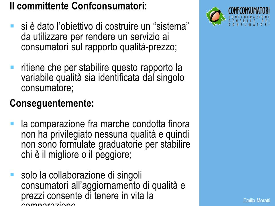 Emilio Moratti Il committente Confconsumatori: si è dato lobiettivo di costruire un sistema da utilizzare per rendere un servizio ai consumatori sul r