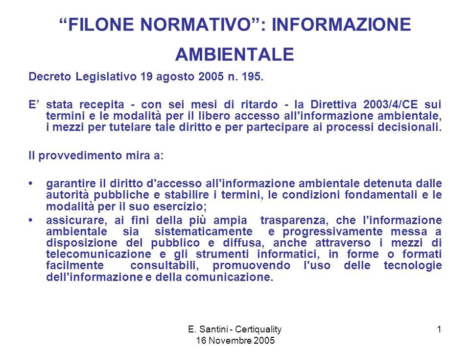 E. Santini - Certiquality 16 Novembre 2005 1 FILONE NORMATIVO: INFORMAZIONE AMBIENTALE Decreto Legislativo 19 agosto 2005 n. 195. E stata recepita - c