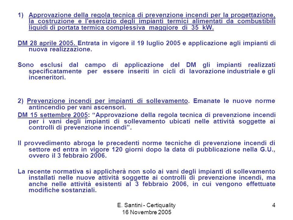 E. Santini - Certiquality 16 Novembre 2005 4 1)Approvazione della regola tecnica di prevenzione incendi per la progettazione, la costruzione e l'eserc