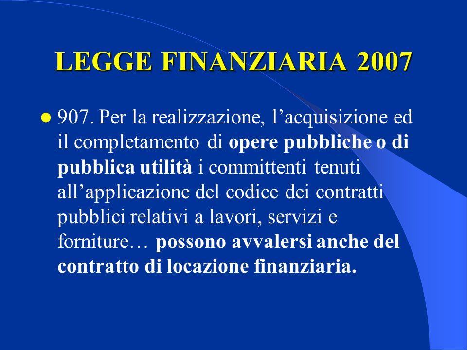 LEGGE FINANZIARIA 2007 907. Per la realizzazione, lacquisizione ed il completamento di opere pubbliche o di pubblica utilità i committenti tenuti alla