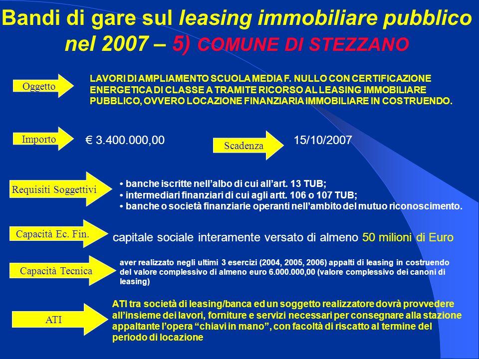 Bandi di gare sul leasing immobiliare pubblico nel 2007 – 5) COMUNE DI STEZZANO Importo 3.400.000,00 LAVORI DI AMPLIAMENTO SCUOLA MEDIA F.