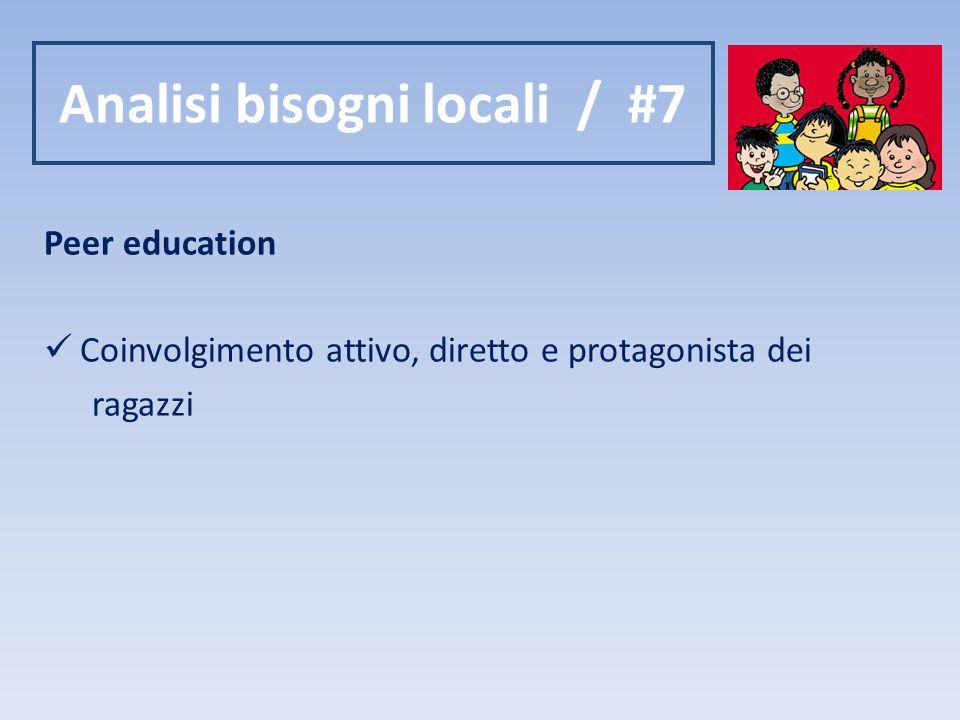 Analisi bisogni locali / #7 Peer education Coinvolgimento attivo, diretto e protagonista dei ragazzi