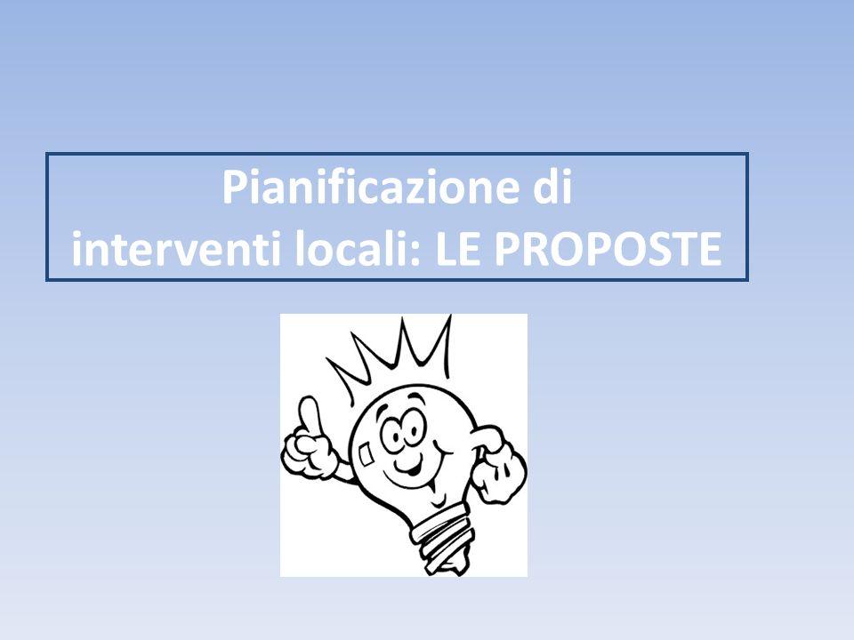 Pianificazione di interventi locali: LE PROPOSTE