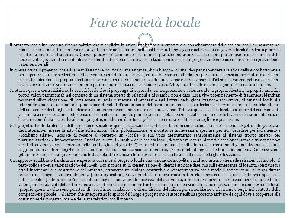 Fare società locale Il progetto locale include una visione politica che si esplicita in azioni finalizzate alla crescita e al consolidamento delle società locali, in sostanza nel «fare società locale».