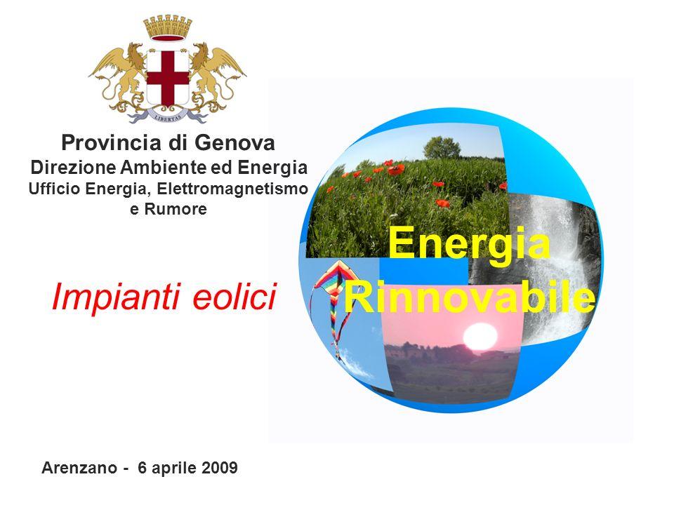 Energia Rinnovabile Provincia di Genova Direzione Ambiente ed Energia Ufficio Energia, Elettromagnetismo e Rumore Arenzano - 6 aprile 2009 Impianti eolici