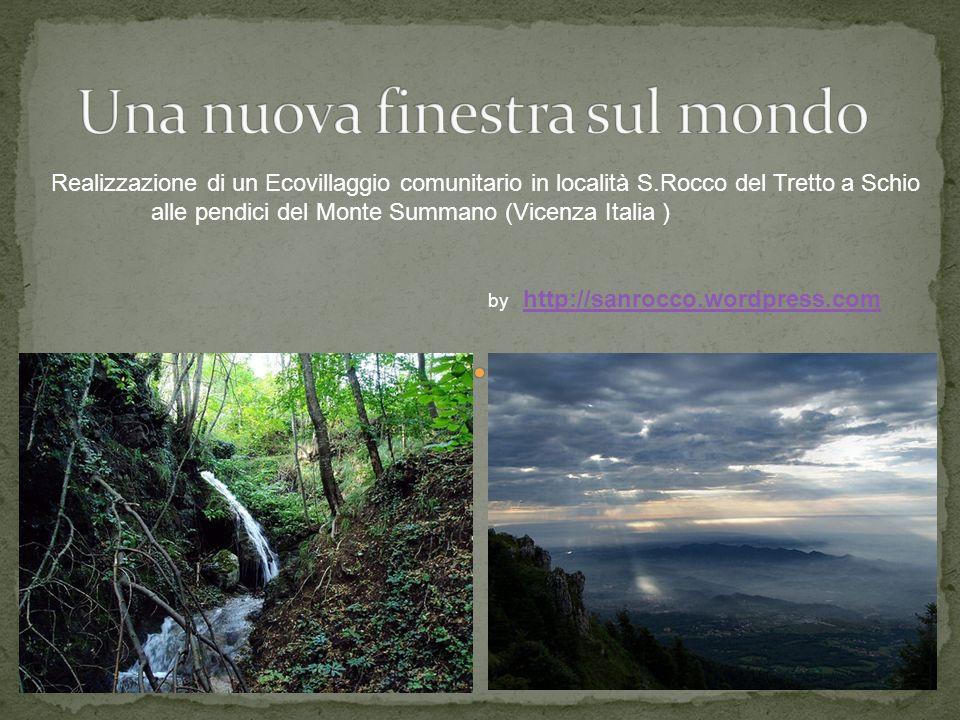 Realizzazione di un Ecovillaggio comunitario in località S.Rocco del Tretto a Schio alle pendici del Monte Summano (Vicenza Italia ) by http://sanrocc