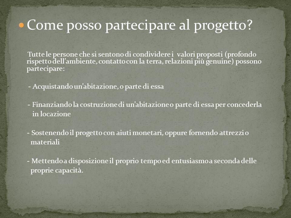 Come posso partecipare al progetto? Tutte le persone che si sentono di condividere i valori proposti (profondo rispetto dellambiente, contatto con la
