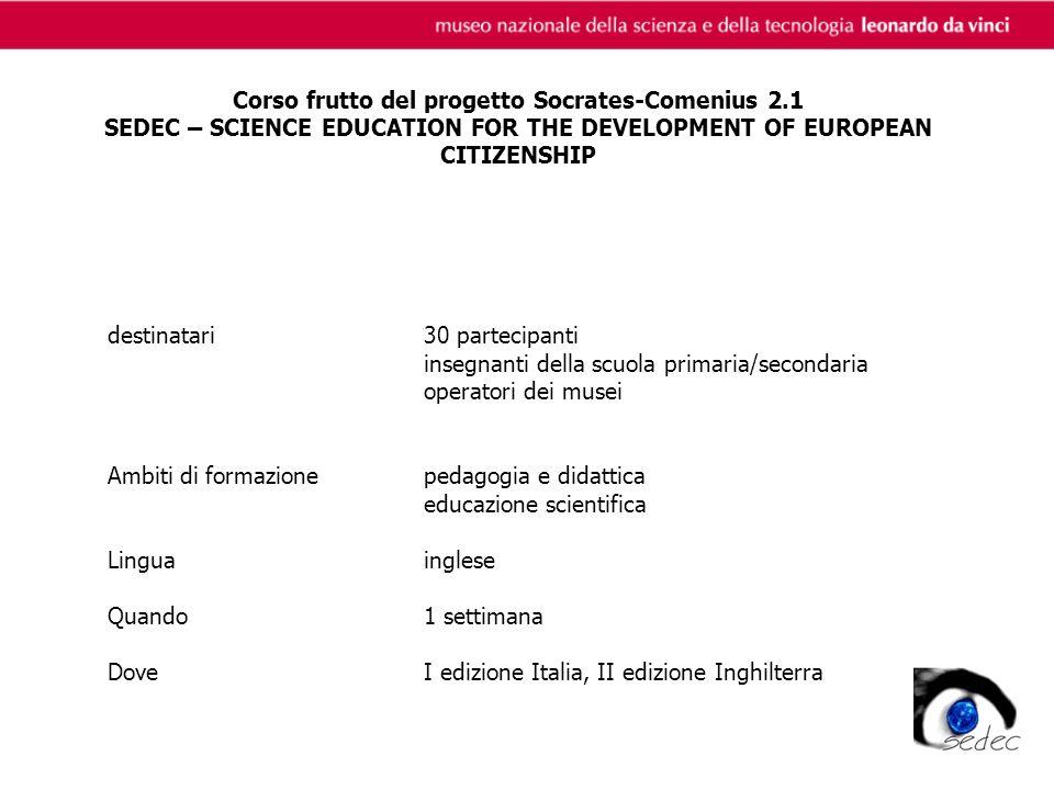 Corso frutto del progetto Socrates-Comenius 2.1 SEDEC – SCIENCE EDUCATION FOR THE DEVELOPMENT OF EUROPEAN CITIZENSHIP destinatari30 partecipanti inseg