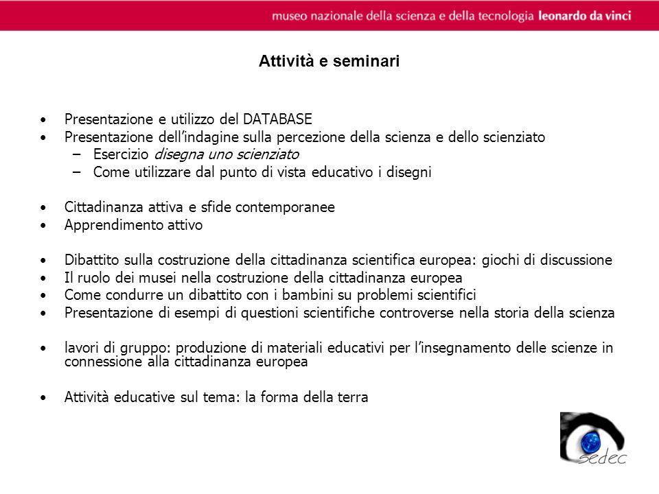 Attività e seminari Presentazione e utilizzo del DATABASE Presentazione dellindagine sulla percezione della scienza e dello scienziato –Esercizio dise