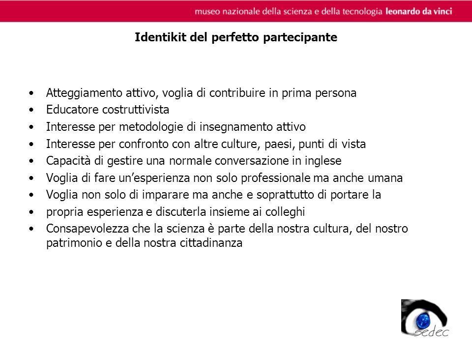 Identikit del perfetto partecipante Atteggiamento attivo, voglia di contribuire in prima persona Educatore costruttivista Interesse per metodologie di