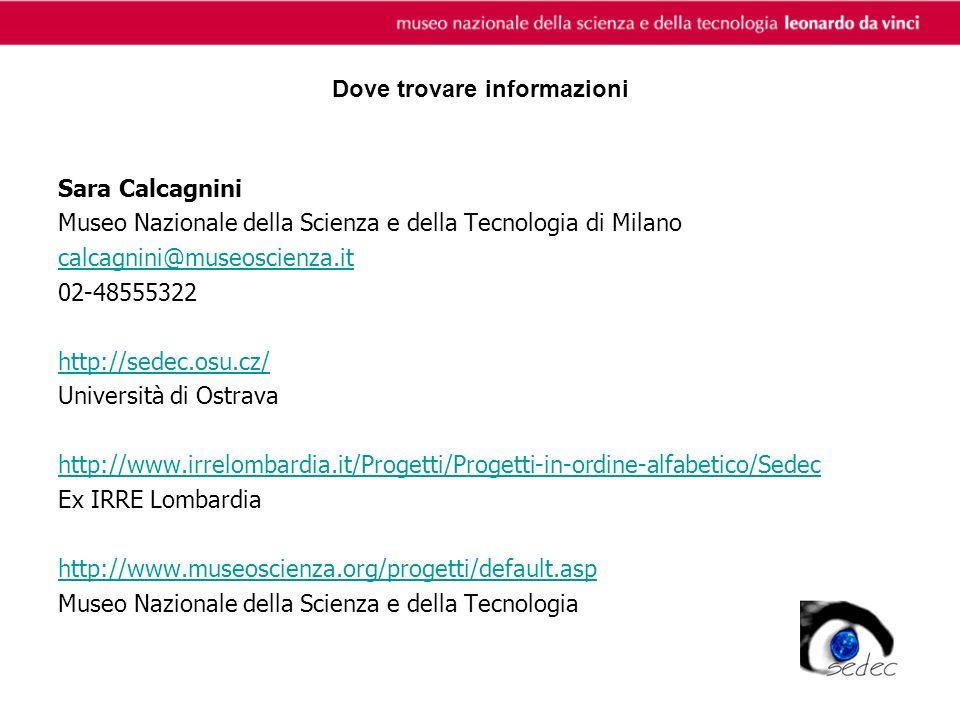 Dove trovare informazioni Sara Calcagnini Museo Nazionale della Scienza e della Tecnologia di Milano calcagnini@museoscienza.it 02-48555322 http://sed