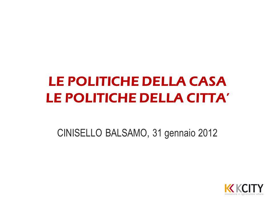 LE POLITICHE DELLA CASA LE POLITICHE DELLA CITTA CINISELLO BALSAMO, 31 gennaio 2012
