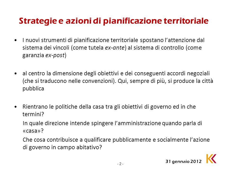 - 2 - 31 gennaio 2012 Strategie e azioni di pianificazione territoriale I nuovi strumenti di pianificazione territoriale spostano lattenzione dal sist