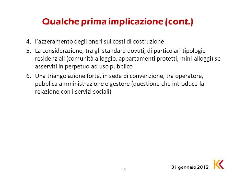 - 6 - 31 gennaio 2012 Qualche prima implicazione (cont.) 4.lazzeramento degli oneri sui costi di costruzione 5.La considerazione, tra gli standard dov