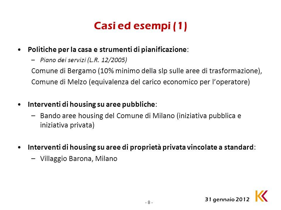- 8 - 31 gennaio 2012 Casi ed esempi (1) Politiche per la casa e strumenti di pianificazione: –Piano dei servizi (L.R. 12/2005) Comune di Bergamo (10%