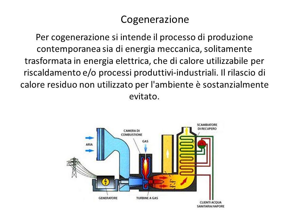 Cogenerazione Per cogenerazione si intende il processo di produzione contemporanea sia di energia meccanica, solitamente trasformata in energia elettr