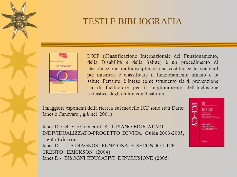 TESTI E BIBLIOGRAFIA L'ICF (Classificazione Internazionale del Funzionamento, della Disabilità e della Salute) è un procedimento di classificazione mu