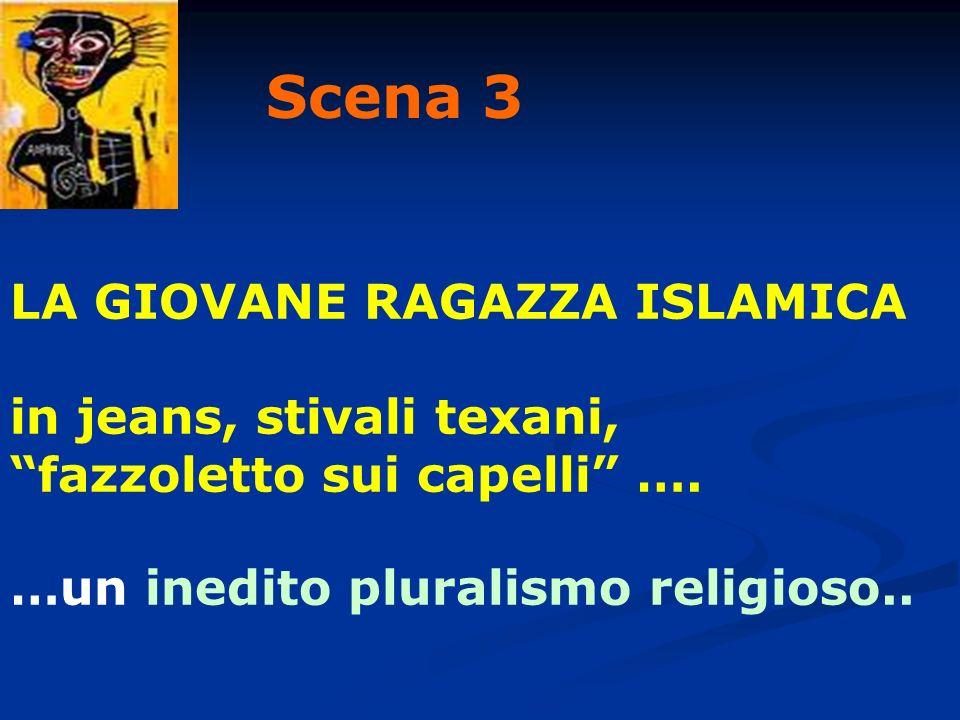 LA GIOVANE RAGAZZA ISLAMICA in jeans, stivali texani, fazzoletto sui capelli …. …un inedito pluralismo religioso.. Scena 3