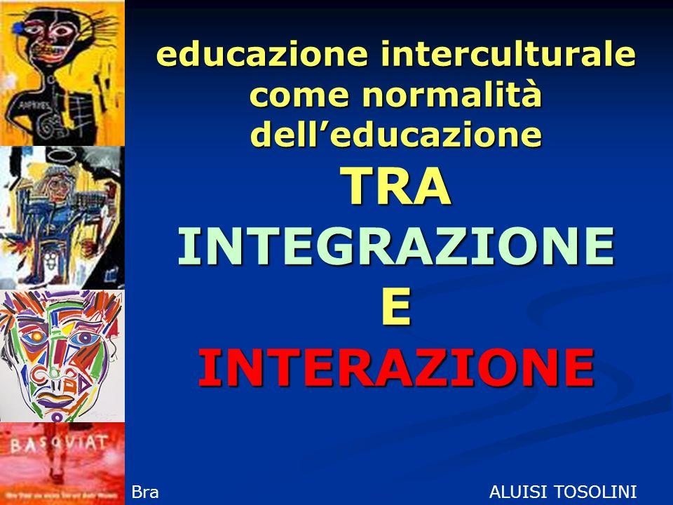 Intercultura Oggi la centralità è posta su Pluralità di spazi e di modalità di inter-azione e co-costruzione delle identità