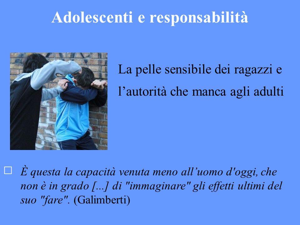 Adolescenti e responsabilità La pelle sensibile dei ragazzi e lautorità che manca agli adulti È questa la capacità venuta meno alluomo d oggi, che non è in grado [...] di immaginare gli effetti ultimi del suo fare .