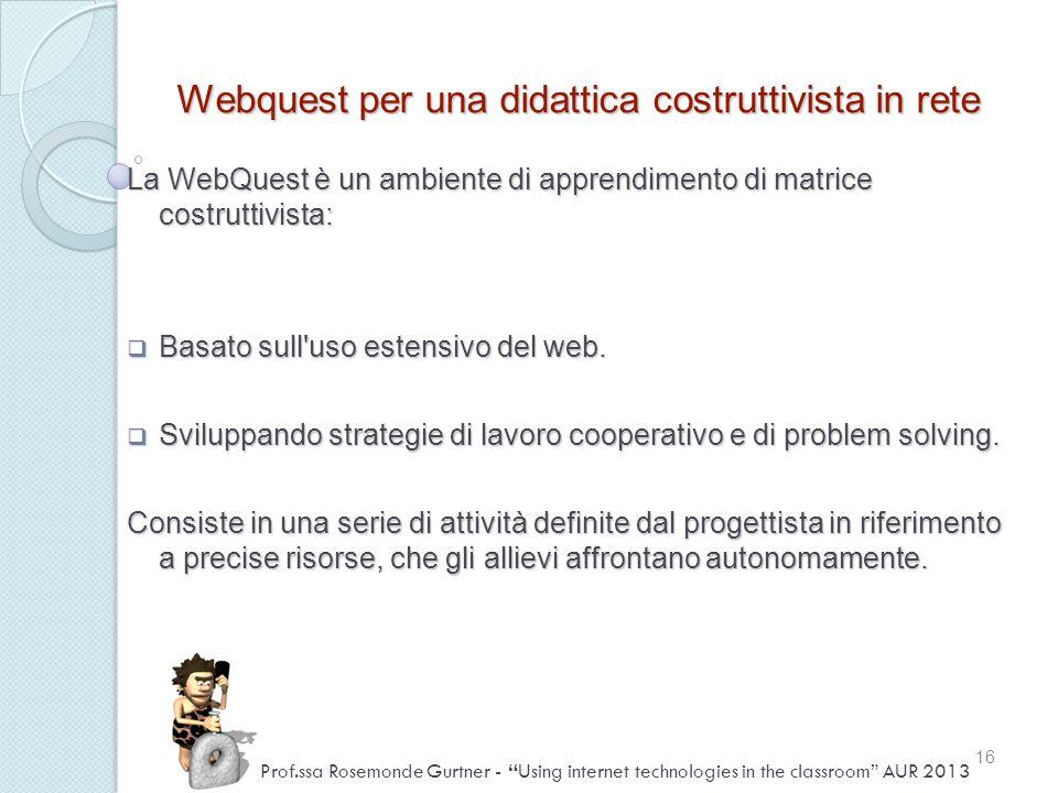 Webquest per una didattica costruttivista in rete La WebQuest è un ambiente di apprendimento di matrice costruttivista: Basato sull'uso estensivo del