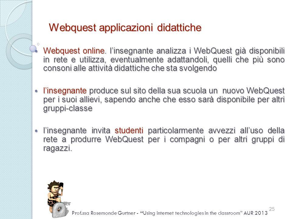 Webquest applicazioni didattiche Webquest online. linsegnante analizza i WebQuest già disponibili in rete e utilizza, eventualmente adattandoli, quell