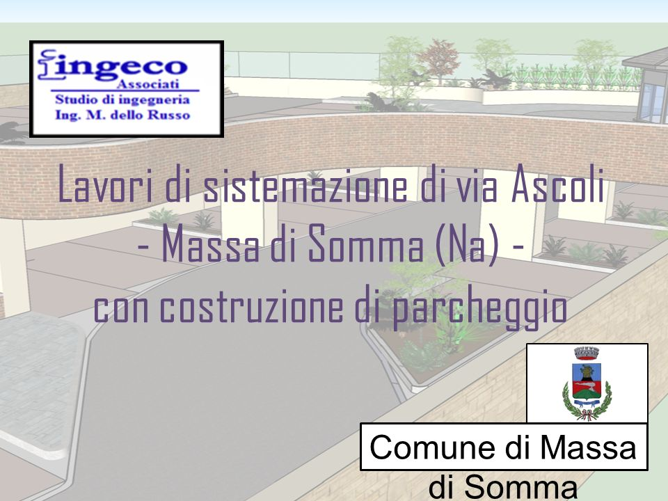 Lavori di sistemazione di via Ascoli - Massa di Somma (Na) - con costruzione di parcheggio Comune di Massa di Somma