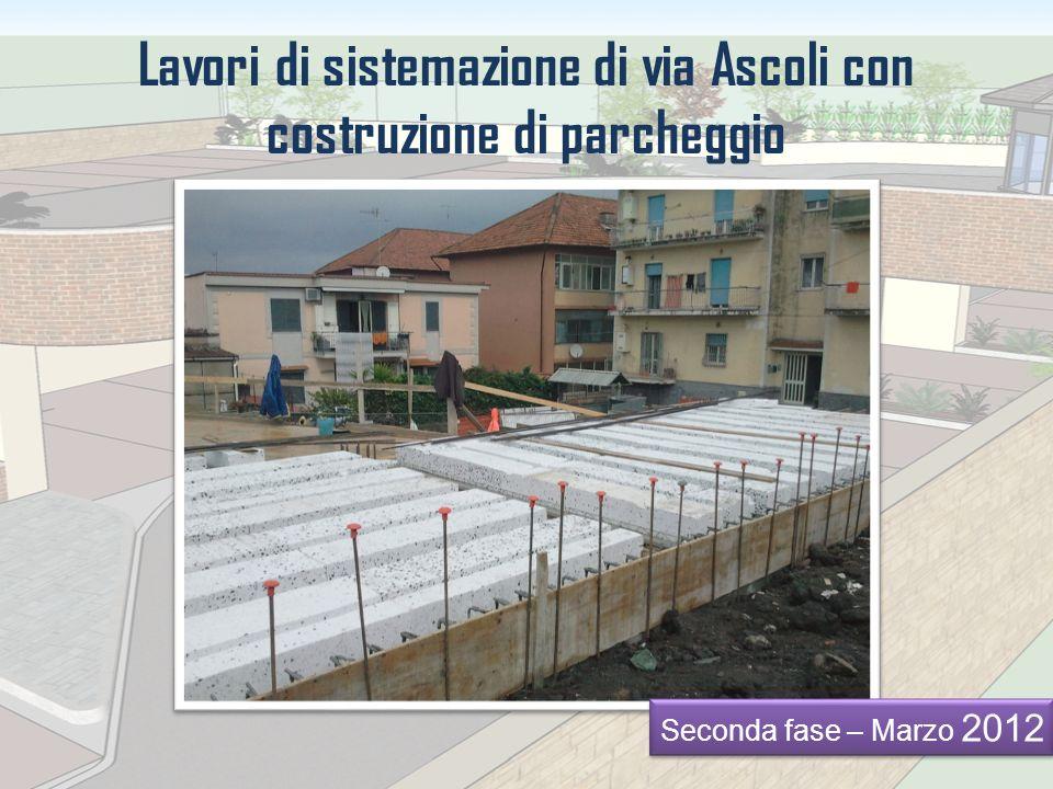 Lavori di sistemazione di via Ascoli con costruzione di parcheggio Seconda fase – Marzo 2012