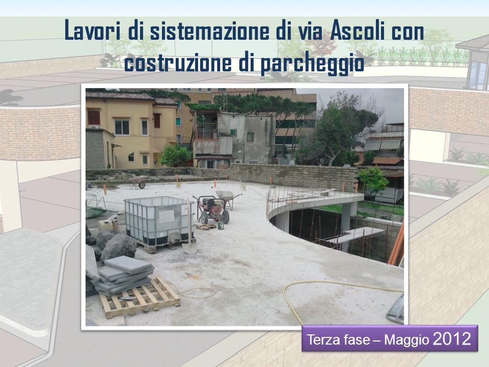 Lavori di sistemazione di via Ascoli con costruzione di parcheggio Terza fase – Maggio 2012