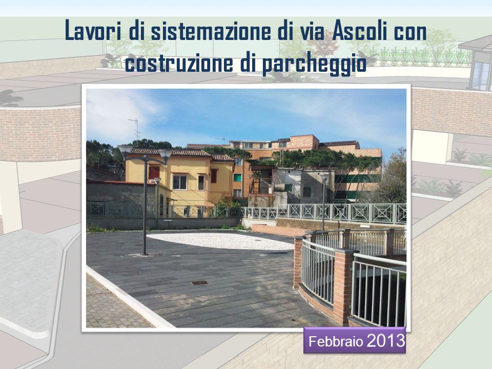 Lavori di sistemazione di via Ascoli con costruzione di parcheggio Febbraio 2013
