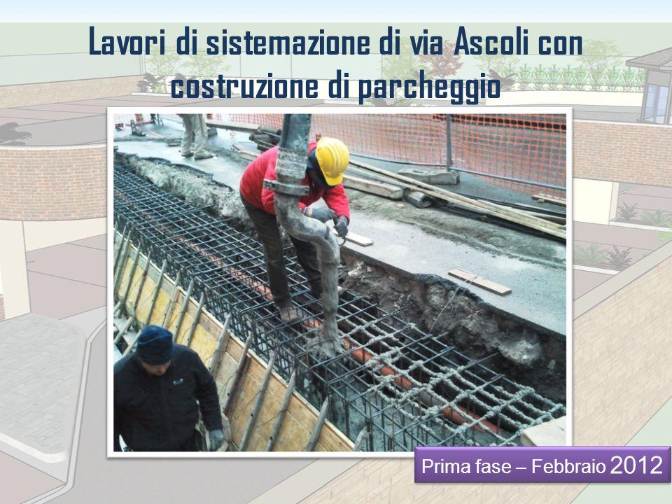 Lavori di sistemazione di via Ascoli con costruzione di parcheggio Prima fase – Febbraio 2012