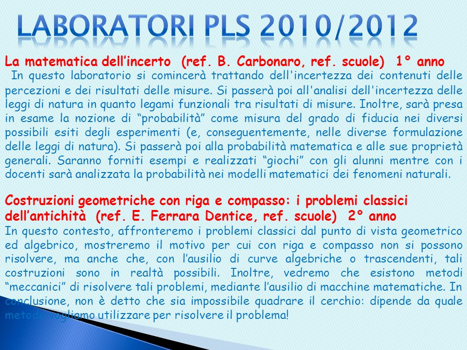 La matematica dellincerto (ref. B. Carbonaro, ref. scuole) 1° anno In questo laboratorio si comincerà trattando dell'incertezza dei contenuti delle pe