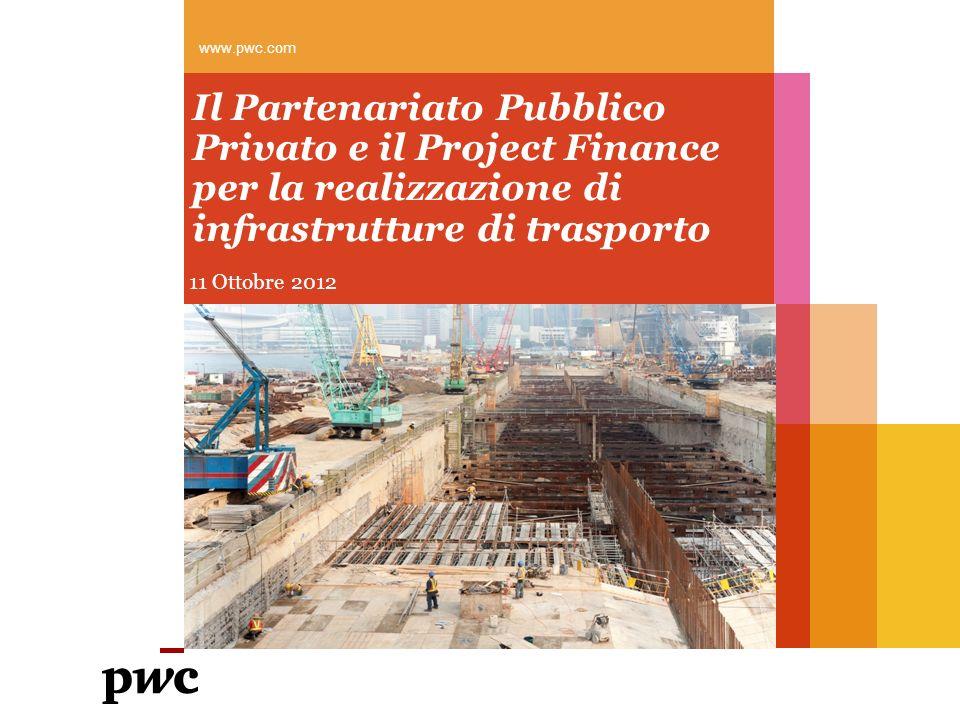 Il Partenariato Pubblico Privato e il Project Finance per la realizzazione di infrastrutture di trasporto 11 Ottobre 2012 www.pwc.com