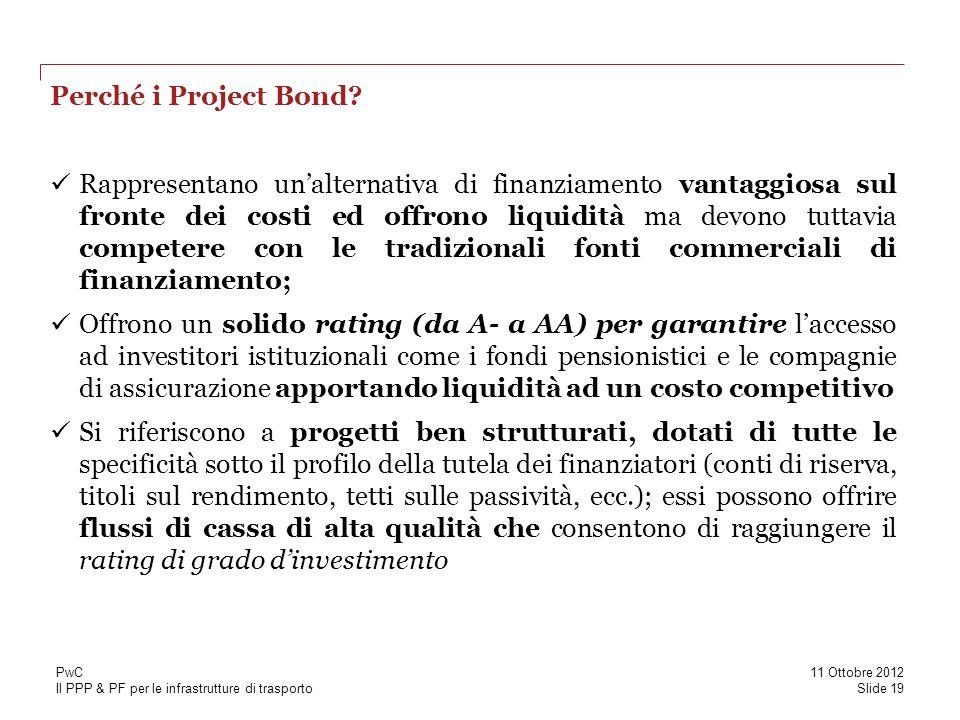 Il PPP & PF per le infrastrutture di trasporto Perché i Project Bond? Rappresentano unalternativa di finanziamento vantaggiosa sul fronte dei costi ed