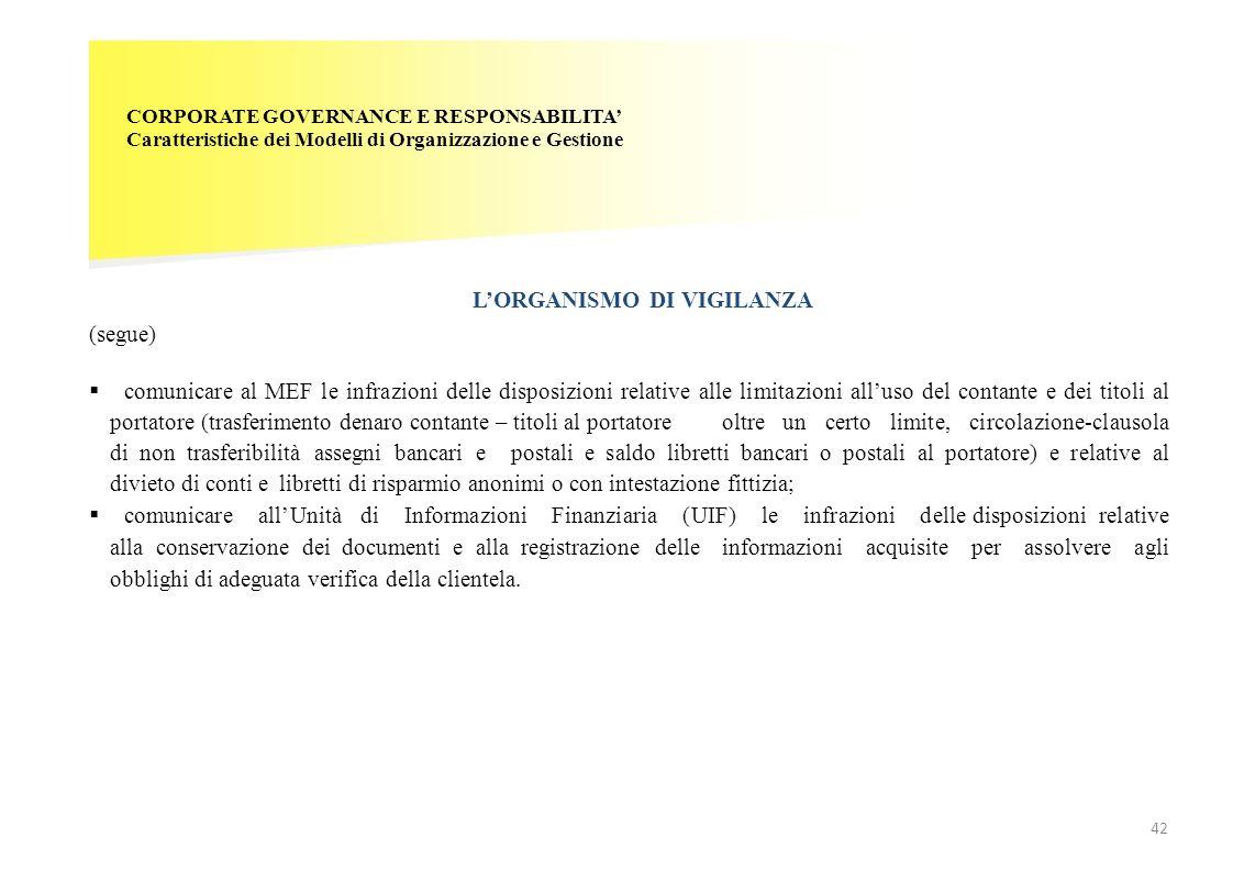 CORPORATE GOVERNANCE E RESPONSABILITA Caratteristiche dei Modelli di Organizzazione e Gestione LORGANISMO DI VIGILANZA 42 (segue) comunicare al MEF le