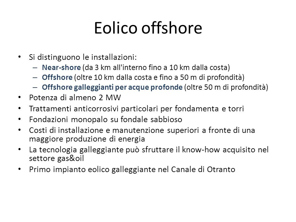 Eolico offshore Si distinguono le installazioni: – Near-shore (da 3 km all'interno fino a 10 km dalla costa) – Offshore (oltre 10 km dalla costa e fin