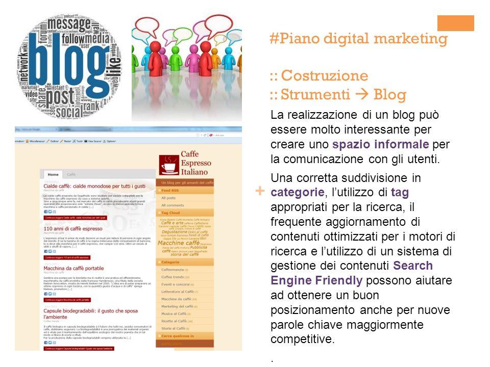 + La realizzazione di un blog può essere molto interessante per creare uno spazio informale per la comunicazione con gli utenti. Una corretta suddivis