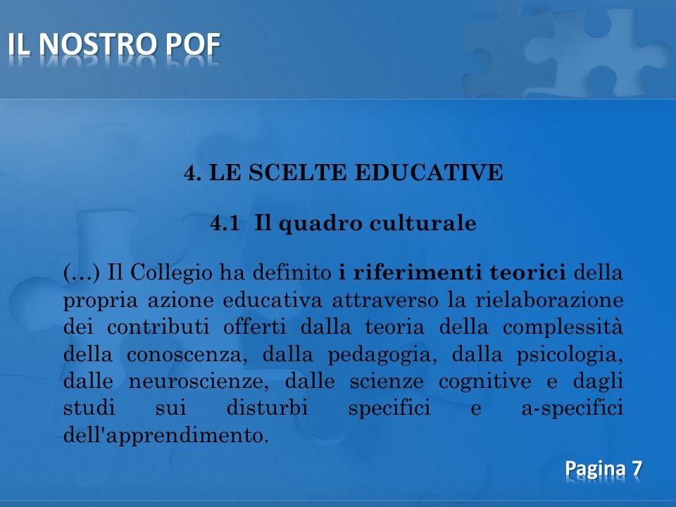 4. LE SCELTE EDUCATIVE 4.1 Il quadro culturale (…) Il Collegio ha definito i riferimenti teorici della propria azione educativa attraverso la rielabor